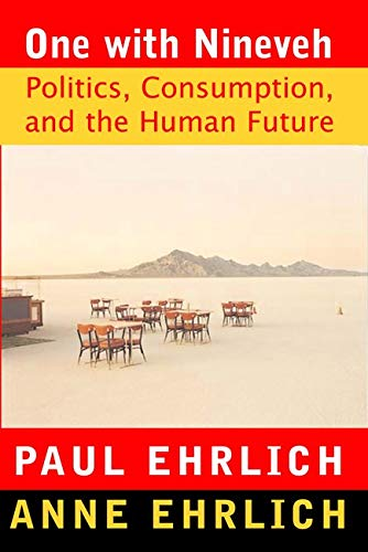 One With Nineveh: Politics, Consumption, and the Human Future, Ehrlich, Paul  R.; Ehrlich, Anne H.