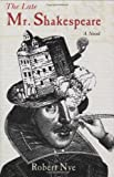 Cover Image of The Late Mr Shakespeare by Robert Nye published by Arcade Publishing
