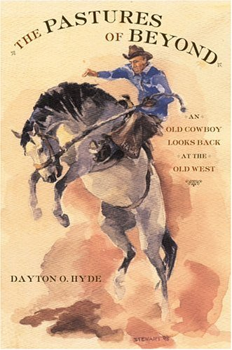 The Pastures of Beyond: An Old Cowboy Looks Back at the Old West - Dayton O. Hyde