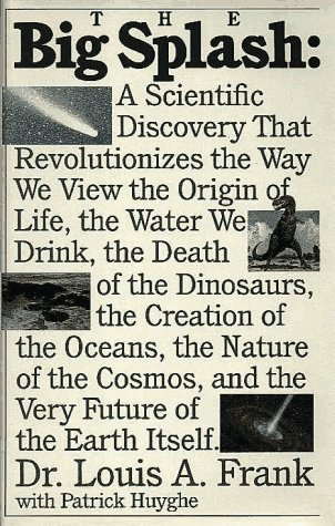 The Big Splash: A Scientific Discovery That Revolutionizes the Way We View the Origin of Life, the Water We Drink, the Death of the Dinosaurs, the Creation of the Oceans, the Nature of the Cosmos, and the Very Future of the Earth Itself