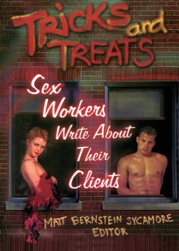 Tricks and Treats: Sex Workers Write About Their Clients (Haworth Gay & Lesbian Studies), Dececco  Phd, John; Sycamore, Matt Bernstein