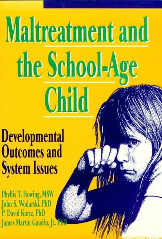 Maltreatment and the School-Age Child: Developmental Outcomes and System Issues (Haworth Health and Social Policy), Howing, Phyllis T