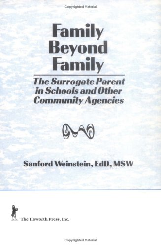Family Beyond Family: The Surrogate Parent in Schools and Other Community Agencies (Haworth Social Work Practice), Weinstein, Sanford