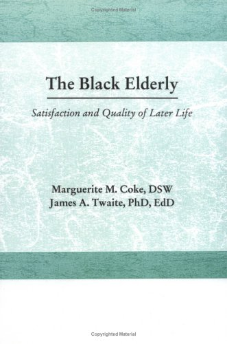 The Black Elderly: Satisfaction and Quality of Later Life (Haworth Social Work Practice), Munson, Carlton; Coke, Marguerite; Twaite, James A