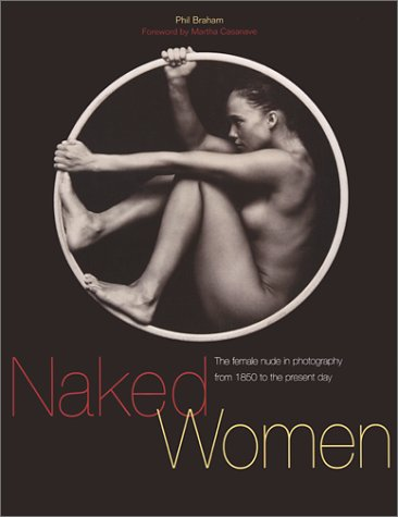 Naked Women is a collection of the work of ninety photographers, ...