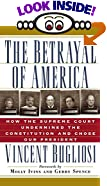 The Betrayal of America: How the Supreme Court Undermined the Constitution and Chose Our... by  Vincent Bugliosi, et al (Paperback - May 2001)