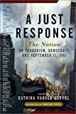 Everything Terrorism Book: A Just Response: The Nation on Terrorism, Democracy, and September 11, 2001