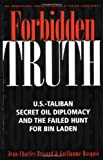 Forbidden Truth: U.S.-Taliban Secret Oil Diplomacy, Saudi Arabia and the Failed Search for bin Laden