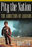 Pity the Nation: The Abduction of Lebanon by Robert Fisk (Paperback)