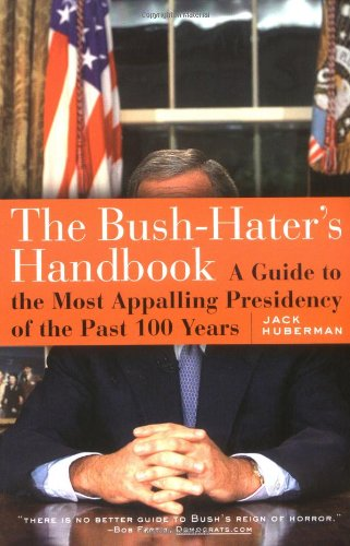 The Bush- hater's handbook -  also if you love this  President