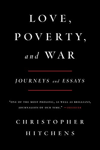 Love, Poverty and War: Journeys and Essays, by Hitchens, C.