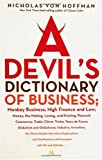 A Devil's Dictionary of Business: Monkey Business; High Finance and Low; Money, the Making, Losing, and Printing Thereof; Commerce, Trade; Clever Tricks; Tours de Force; Globalism and Globaloney