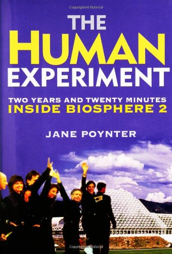 The Human Experiment: Two Years and Twenty Minutes Inside Biosphere 2, Poynter, Jane