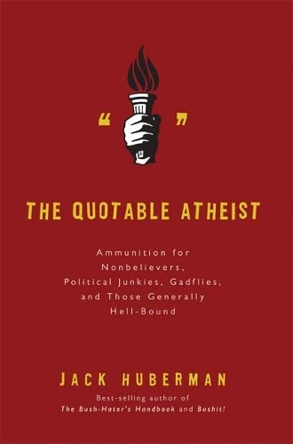 The Quotable Atheist, by Huberman, J.