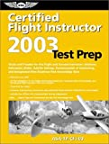 Certified Flight Instructor Test Prep 2003: Study and Prepare for the Flight and Ground Instructor, Airplane, Helicopter, Glider, Add-On Ratings, Fundamentals of Instructing, and Designated Pilot Examiner