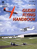 Glider Flying Handbook: #FAA-H-8083-13 (FAA Handbook series) by Federal Aviation Administration (Paperback - April 1, 2004)