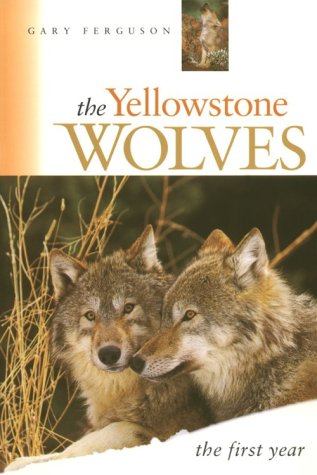 The Yellowstone Wolves: The First Year, Ferguson, Gary