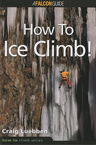 How to Climb: How to Ice Climb! (How To Climb Series), Luebben, Craig