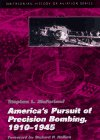 America's Pursuit of Precision Bombing, 1910-1945 (Smithsonian History of Aviation and Spaceflight (Paperback))