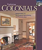 Colonials: Design Ideas for Renovating, Remodeling, and Building New