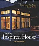 Creating the Inspired House : Discovering Your Place Called Home by John Connell (Hardcover -- October 10, 2004)