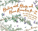 Healing With Herbs and Home Remedies A-Z