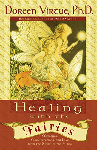 Healing With the Fairies: Messages, Manifestations, and Love from the World of the Fairies (How Nature's Angels Can Help You in Every Area of Your Life), Virtue, Doreen