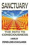 Sanctuary: The Path to Consciousness - by Stephen Lewis, Evan Slawson 