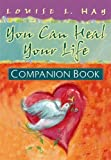 You Can Heal Your Life: Companion Book