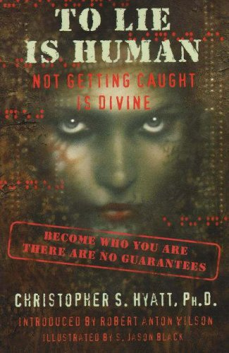 To Lie Is Human: Not Getting Caught Is Divine, Christopher S. Hyatt