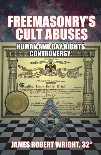 Freemasonry's Cult Abuses: Human and Gay Rights Controversy, James Robert Wright