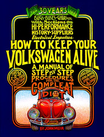 How to Keep Your Volkswagen Alive: A Manual of Step by Step Procedures for the Compleat Idiot, Muir, John; Gregg, Tosh