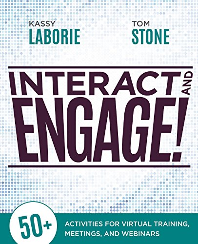 Interact and Engage!: 50+ Activities for Virtual Training, Meetings, and Webinars - Kassy Laborie, Thomas Stone
