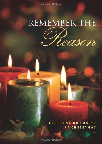 Remember the Reason: Focusing on Christ at Christmas David C. Cook