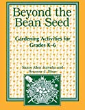Beyond the Bean Seed: Gardening Activities for Grades K6  by Nancy Allen Jurenka and Rosanne J. Blass