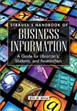 Buy Strauss's Handbook of Business Information: A Guide for Librarians, Students, and Researchers Second Edition from Amazon