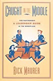 Buy Caught in the Middle: A Leadership Guide for Partnership in the Workplace from Amazon