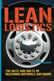 Buy Lean Logistics: The Nuts And Bolts Of Delivering Materials And Goods from Amazon