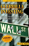 Guerrilla Investing: Winning Strategies for Beating the Wall Street Professionals by Peter Siris