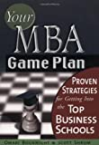 Buy Your MBA Game Plan: Proven Strategies for Getting into the Top Business Schools from Amazon
