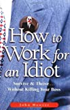 Buy How to Work for an Idiot: Survive & Thrive-- Without Killing Your Boss from Amazon