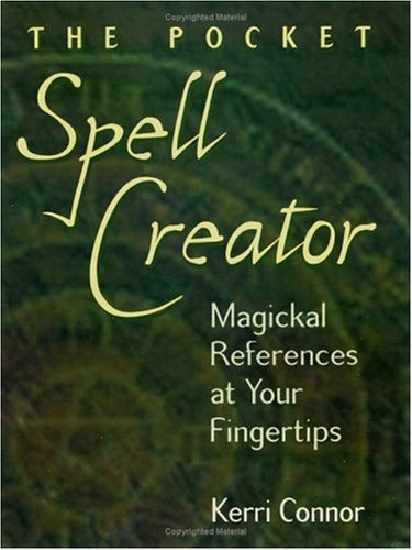 The Pocket Spell Creator: Magickal References at Your Fingertips, Connor, Kerri