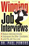 Winning Job Interviews: Reduce Interview Anxiety / Outprepare the Other Candidates / Land the Job You Love