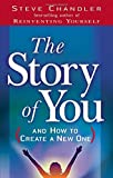 Book Cover: The Story Of You: And How To Create A New One by Steve Chandler