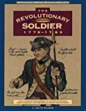 The Revolutionary Soldier 1775-1783: An Illustrated Sourcebook of Authentic Details About Everyday Life for Revolutionary War Soldiers