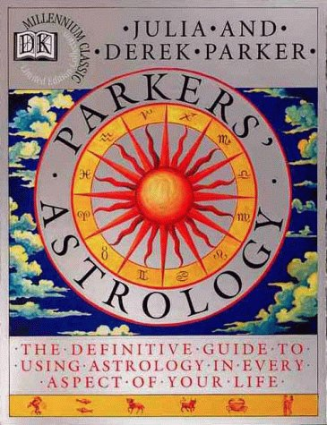 Parkers' Astrology: The Essential Guide to Using Astrology in Your Daily Life, Derek Parker; Julia Parker