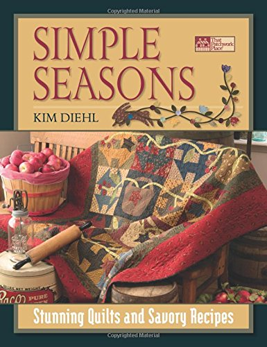Simple Seasons: Stunning Quilts and Savory Recipes (That Patchwork Place)