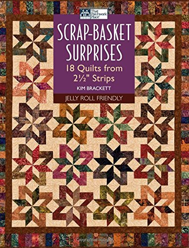 Scrap-Basket Surprises: 18 Quilts from 2-1/2 inch Strips (That Patchwork Place)