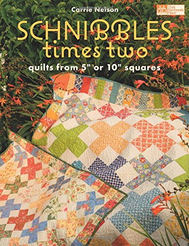 "Schnibbles Times Two: Quilts from 5"" or 10"" Squares (That Patchwork Place)"