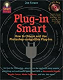 Plug-In Smart : How to Choose and Use Photoshop-Compatible Plug-Ins (Smart Design)